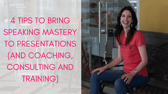 Here are four recommendations to ensure you bring speaking mastery to your presentations and coaching, consulting and training offerings